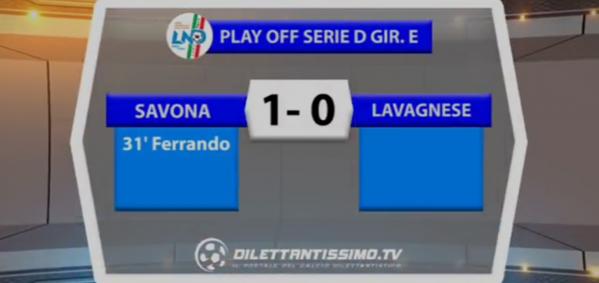 Play-off Serie D, gli Highlights di Savona-Lavagnese 1-0 by Dilettantissimo