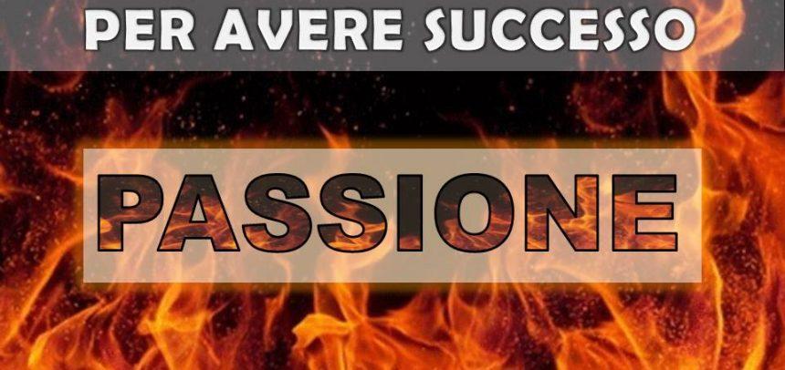 Le 7 caratteristiche per avere successo: passione